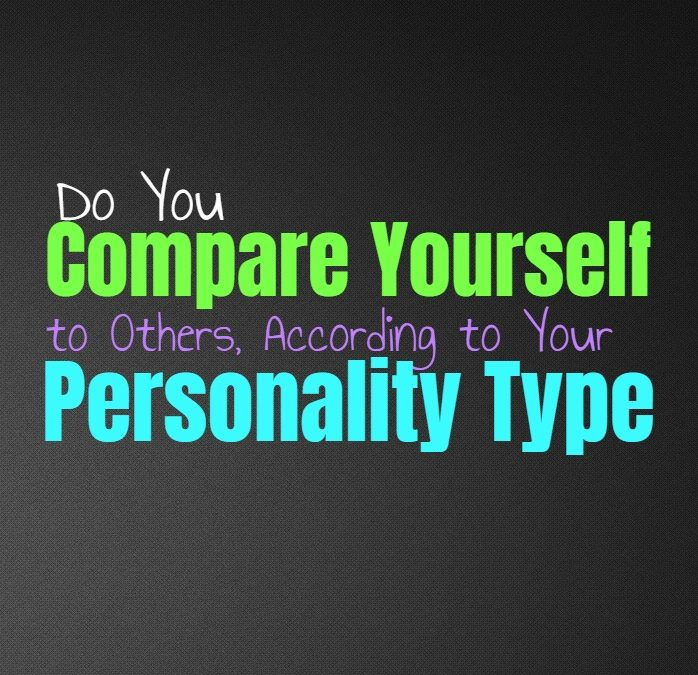 Do You Compare Yourself to Others, According to Your Personality Type