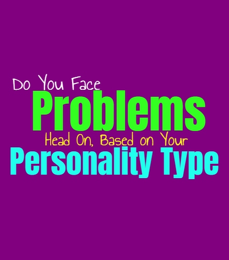 Do You Face Problems Head On, Based on Your Personality Type