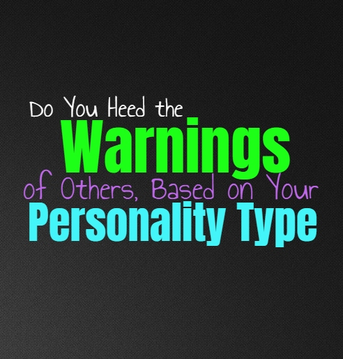 Do You Heed the Warnings of Others, Based on Your Personality Type