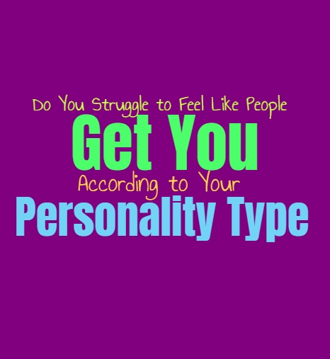 Do You Struggle to Feel Like People Get You, According to Your Personality Type