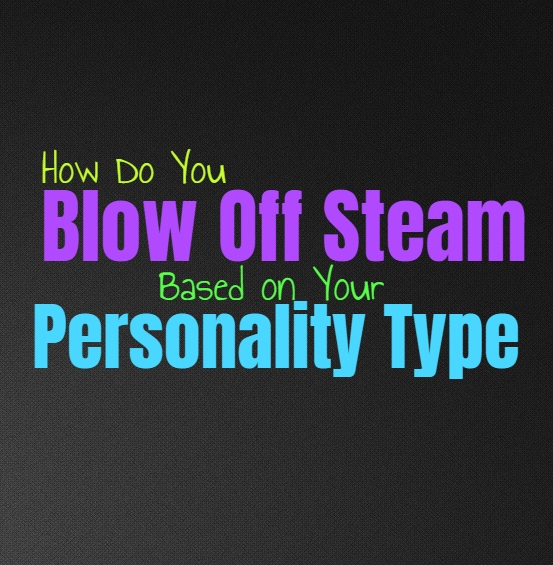 How Do You Blow Off Steam, Based on Your Personality Type