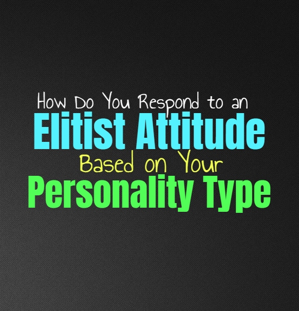 How Do You Respond to an Elitist Attitude, Based on Your Personality Type