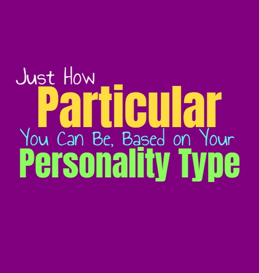 Just How Particular You Can Be, Based on Your Personality Type