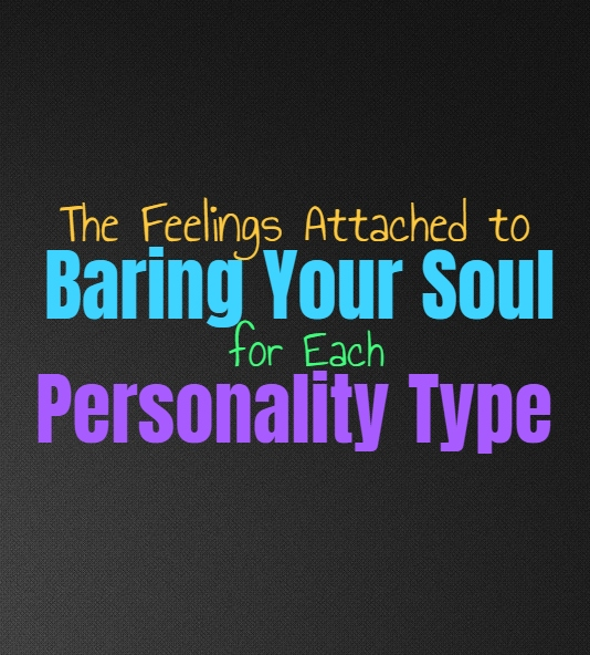 The Feelings Attached to Baring Your Soul for Each Personality Type