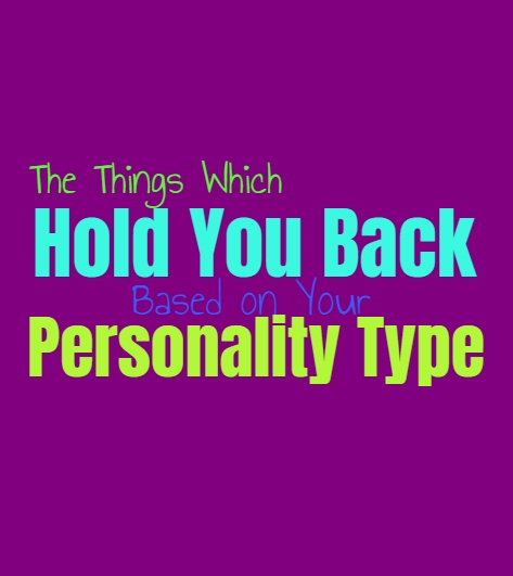 The Things Which Hold You Back, Based on Your Personality Type