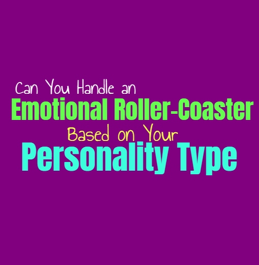 Can You Handle an Emotional Roller Coaster, Based on Your Personality Type