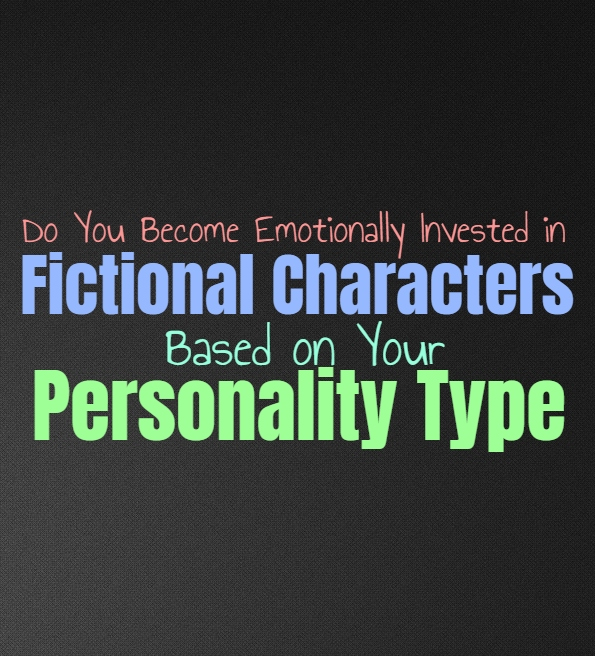 Do You Become Emotionally Invested in Fictional Characters, Based on Your Personality Type