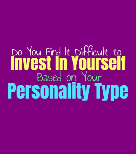Do You Find It Difficult to Invest In Yourself, Based on Your Personality Type