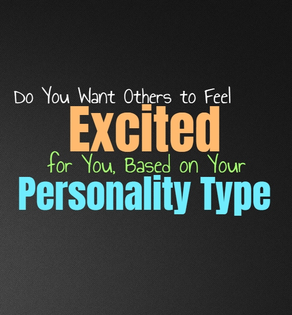 Do You Want Others to Feel Excited for You, Based on Your Personality Type