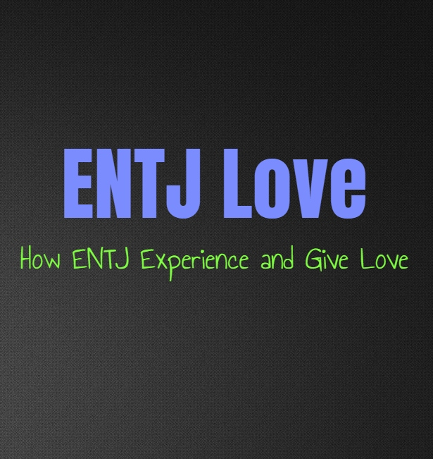 ENTJ Love: How ENTJ Experience and Give Love