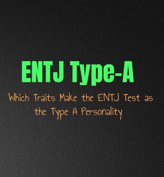 ENTJ Type-A: Which Traits Make the ENTJ Test as the Type A Personality