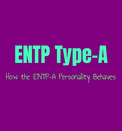 ENTP Type-A: How the ENTP-A Personality Behaves