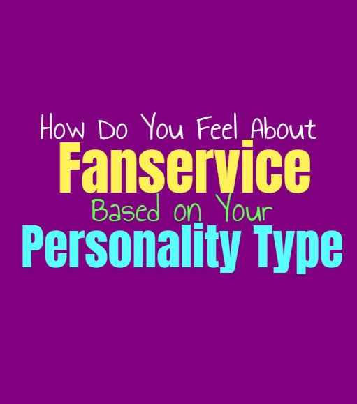 How Do You Feel About Fanservice, Based on Your Personality Type