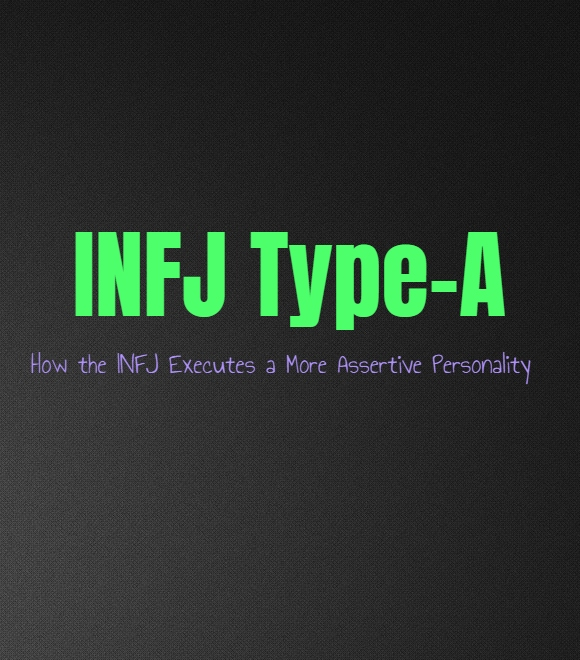 INFJ Type-A: How the INFJ Executes a More Assertive Personality