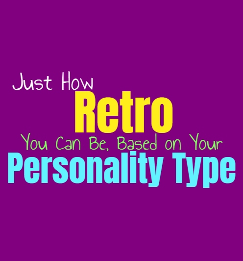 Just How Retro You Can Be, Based on Your Personality Type
