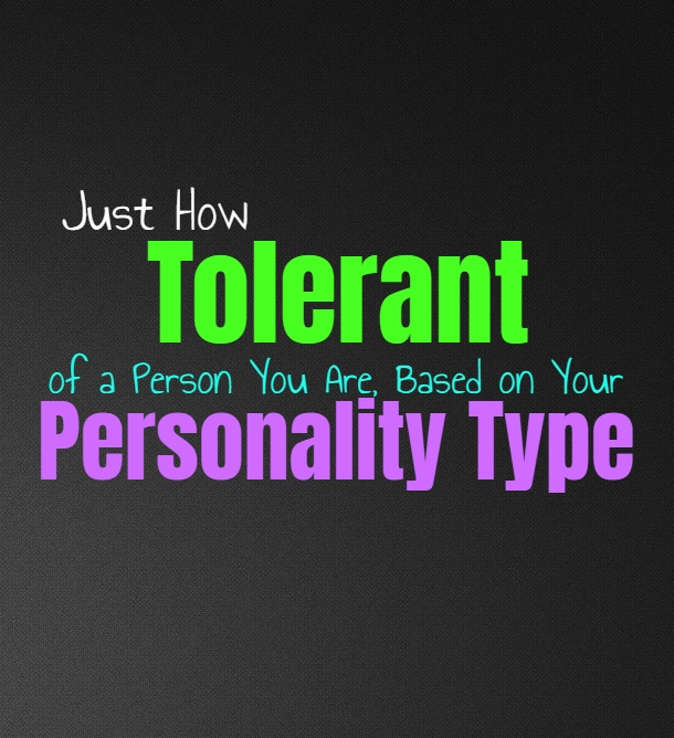 Just How Tolerant of a Person You Are, Based on Your Personality Type