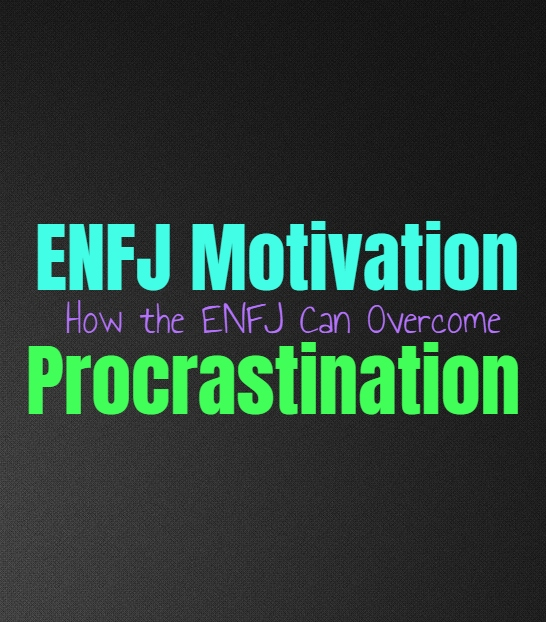 ENFJ Motivation: How the ENFJ Can Overcome Procrastination