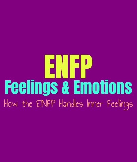 ENFP Feelings & Emotions: How the ENFP Handles Inner Feelings