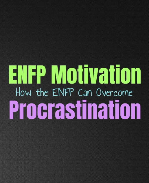 ENFP Motivation: How the ENFP Can Overcome Procrastination