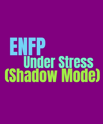 ENFP Under Stress (Shadow Mode): The ENFPs Unhealthy Dark Side