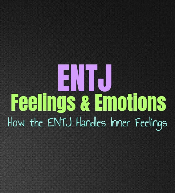 ENTJ Feelings & Emotions: How the ENTJ Handles Inner Feelings