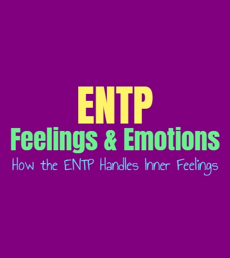 ENTP Feelings & Emotions: How the ENTP Handles Inner Feelings