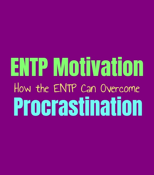 ENTP Motivation: How the ENTP Can Overcome Procrastination