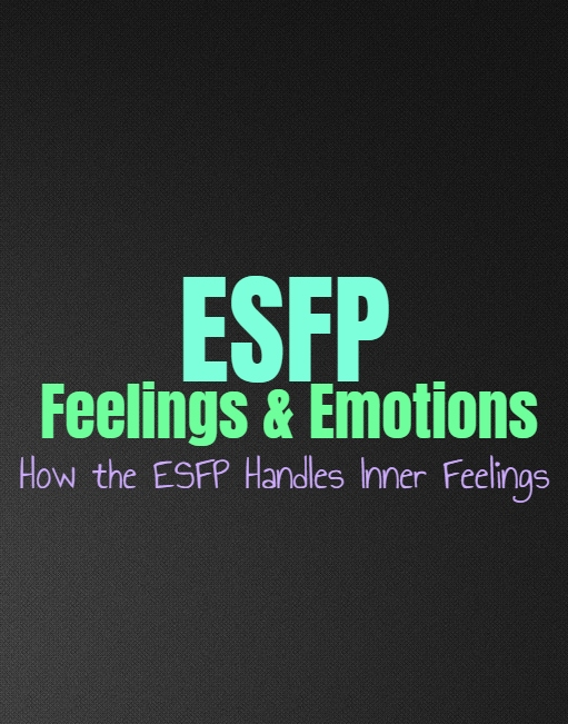 ESFP Feelings & Emotions: How the ESFP Handles Inner Feelings