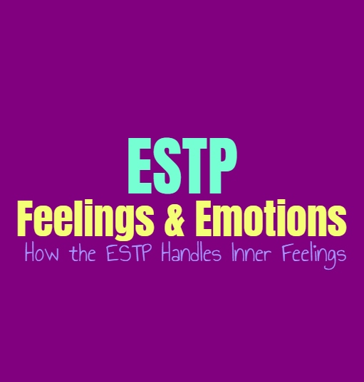 ESTP Feelings & Emotions: How the ESTP Handles Inner Feelings