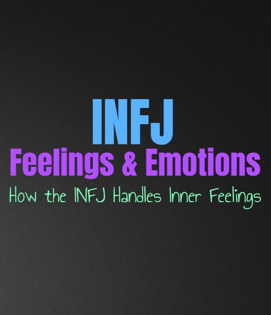 INFJ Feelings & Emotions: How the INFJ Handles Inner Feelings