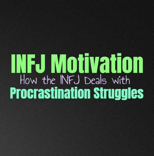 INFJ Motivation: How the INFJ Deals with Procrastination Struggles