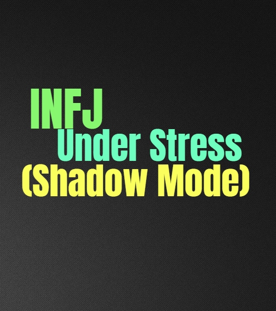 INFJ Under Stress (Shadow Mode): The INFJs Unhealthy Dark Side