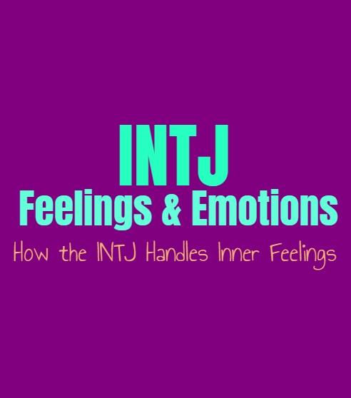 INTJ Feelings & Emotions: How the INTJ Handles Inner Feelings