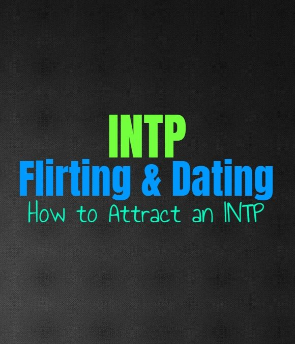 INTP Flirting & Dating: How to Attract an INTP