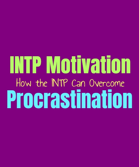 INTP Motivation: How the INTP Can Overcome Procrastination