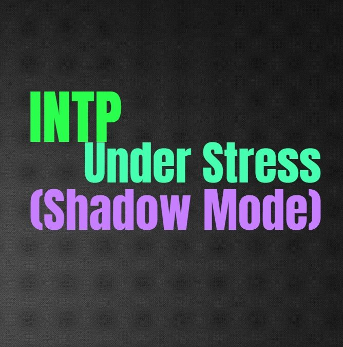 INTP Under Stress (Shadow Mode): The INTPs Unhealthy Dark Side