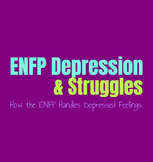 ENFP Depression & Struggles: How the ENFP Handles Depressed Feelings