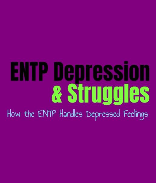 ENTP Depression & Struggles: How the ENTP Handles Depressed Feelings