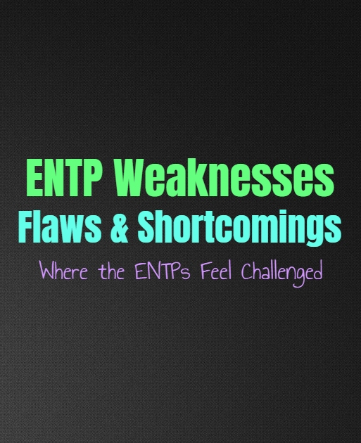 ENTP Weaknesses, Flaws & Shortcomings: Where the ENTPs Feel Challenged