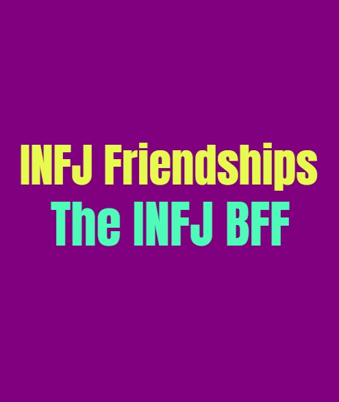 INFJ Friendships: How the INFJ is as a BFF