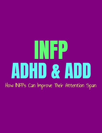 INFP ADHD & ADD: How INFPs Can Improve Their Attention Span