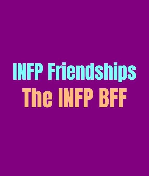 INFP Friendships: How the INFP is as a BFF