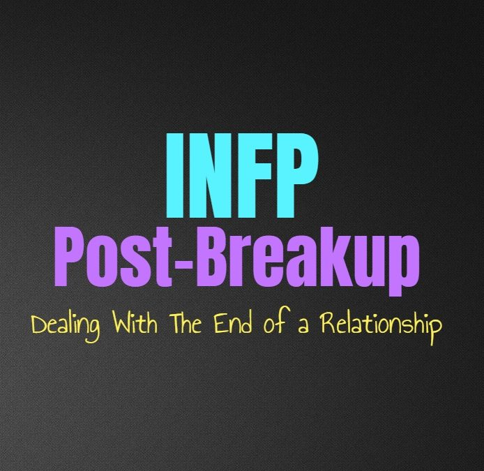 INFP Post-Breakup: Dealing With The End of a Relationship