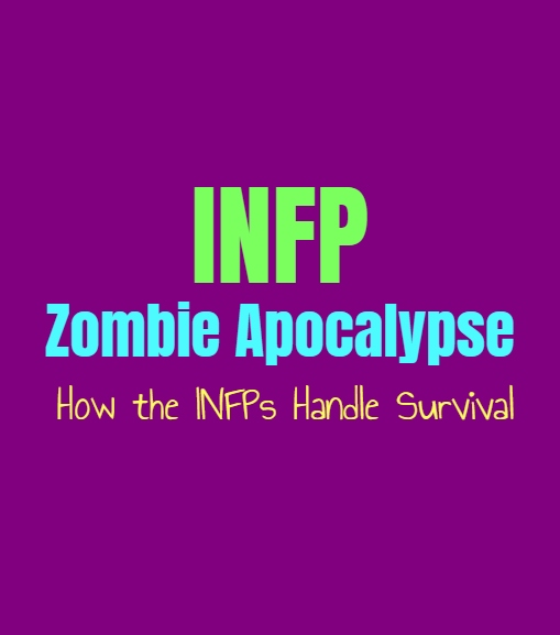 INFP Zombie Apocalypse: How the INFPs Handle Survival