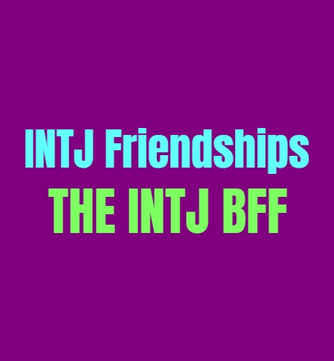 INTJ Friendships: How the INTJ is as a BFF
