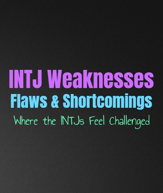 INTJ Weaknesses, Flaws & Shortcomings: Where the INTJs Feel Challenged