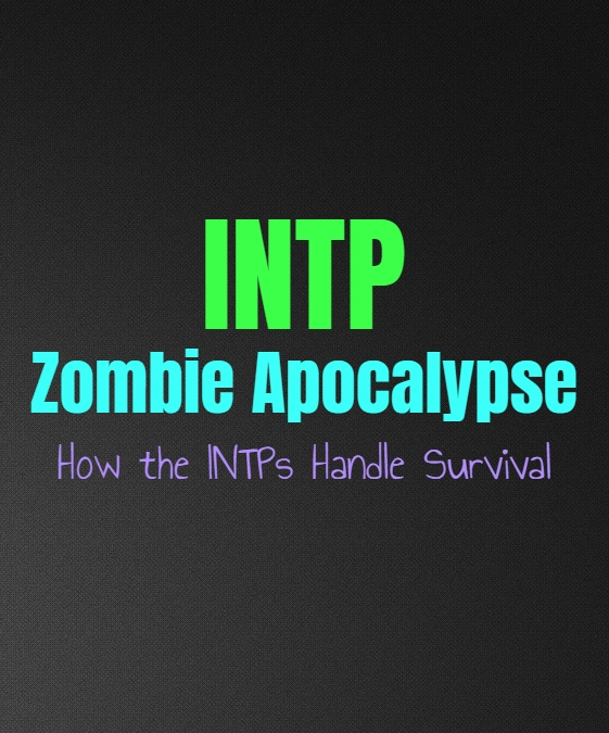 INTP Zombie Apocalypse: How the INTPs Handle Survival