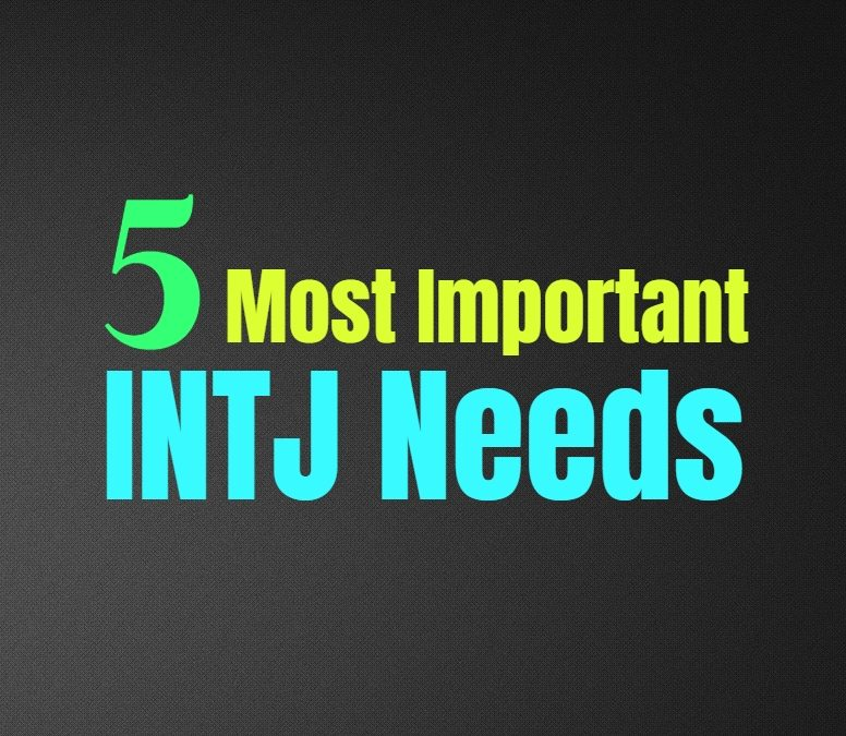 INTJ Needs: The 5 Most Essential Needs of the INTJ Personality