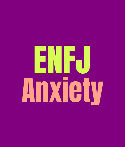 ENFJ Anxiety: Dealing with the Many Forms of Anxiety