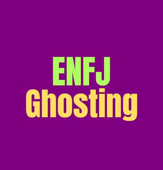 ENFJ Ghosting: How they Deal with Ghosting People and Being Ghosted